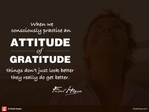 When we consciously practice an attitude of gratitude, things don't just look better -- they really do get better.